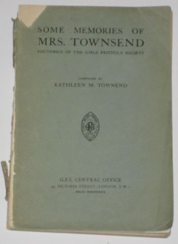 Some Memories of Mrs. Townsend, Foundress of the Girls' Friendly Society, by Kathleen M. Townsend